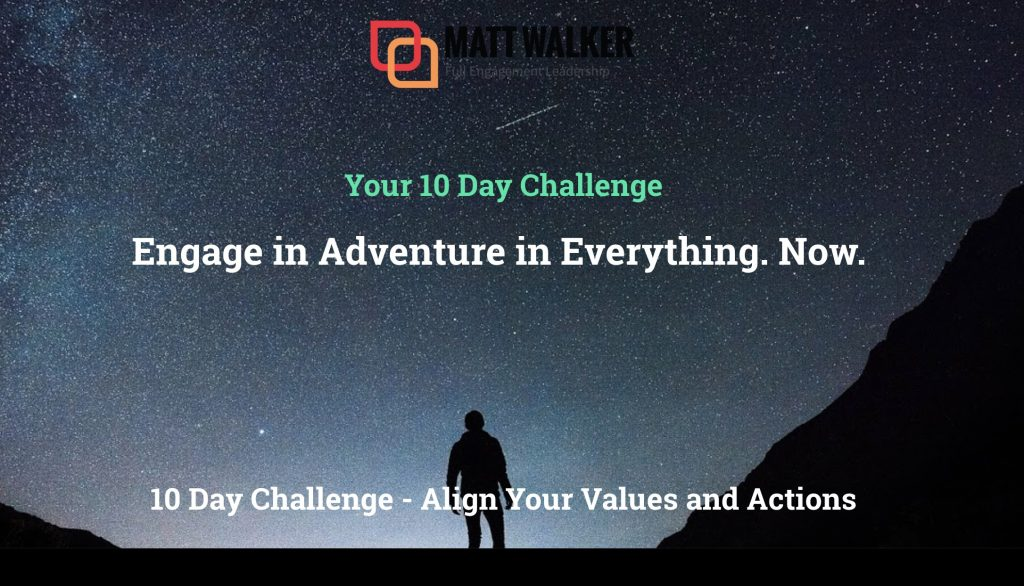 10 Day Challenge - Engage in Adventure in Everything. Now.